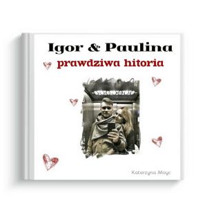 Książeczka wg własnego projektu Igor i Paulina prawdziwa historia