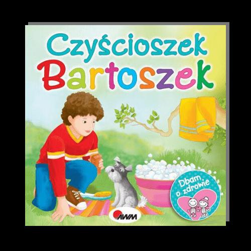 Czyścioszek Bartoszek z serii DBAM O ZDROWIE Katarzyna Moryc