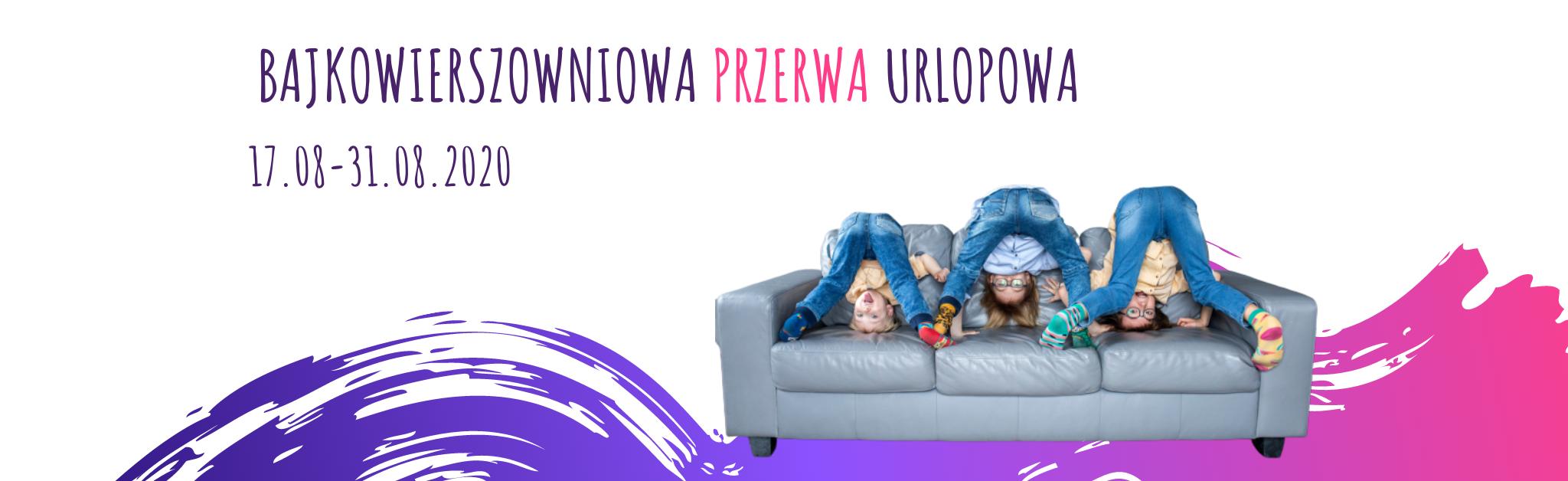 Urlop w Bajkowierszowni 17-31 sierpnia 2020